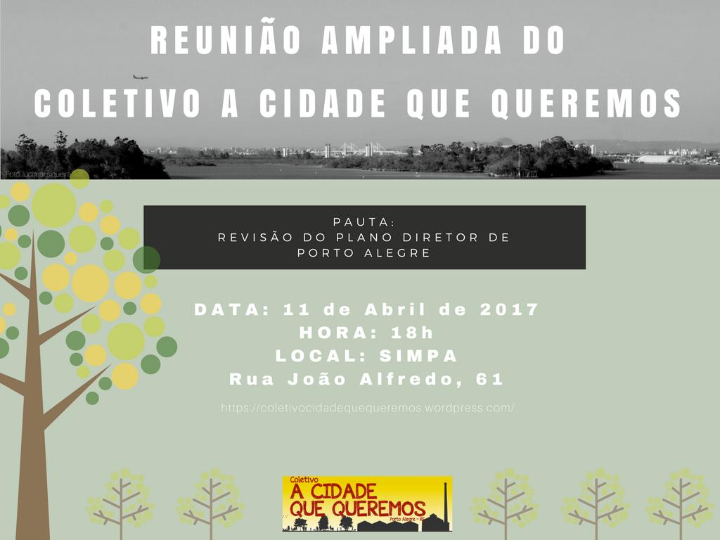 CONVITE O Coletivo A Cidade Que Queremos – Porto Alegre  convida todos os cidadãos e cidadãs, grupos, movimentos, entidades e demais coletivos para a reunião que discutirá a Revisão do Plano Diretor de Porto Alegre.